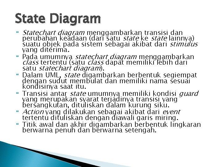 State Diagram Statechart diagram menggambarkan transisi dan perubahan keadaan (dari satu state ke state
