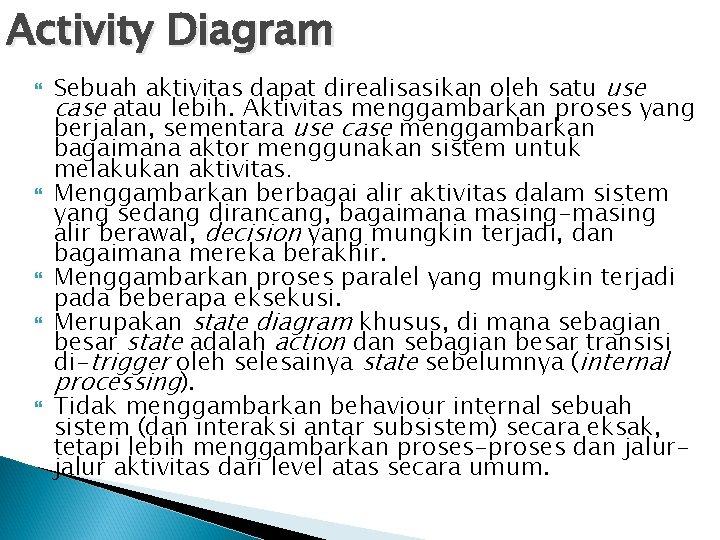 Activity Diagram Sebuah aktivitas dapat direalisasikan oleh satu use case atau lebih. Aktivitas menggambarkan