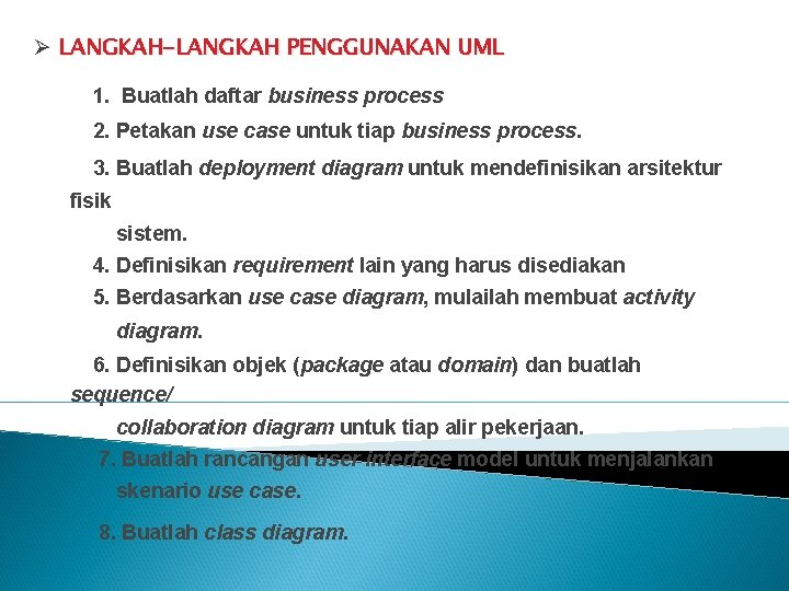 Ø LANGKAH-LANGKAH PENGGUNAKAN UML 1. Buatlah daftar business process 2. Petakan use case untuk