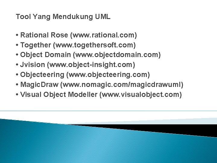 Tool Yang Mendukung UML • Rational Rose (www. rational. com) • Together (www. togethersoft.