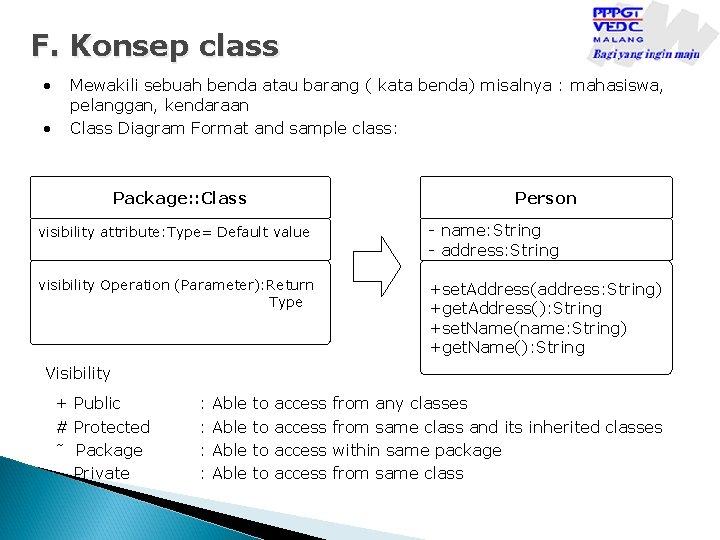 F. Konsep class • • Mewakili sebuah benda atau barang ( kata benda) misalnya
