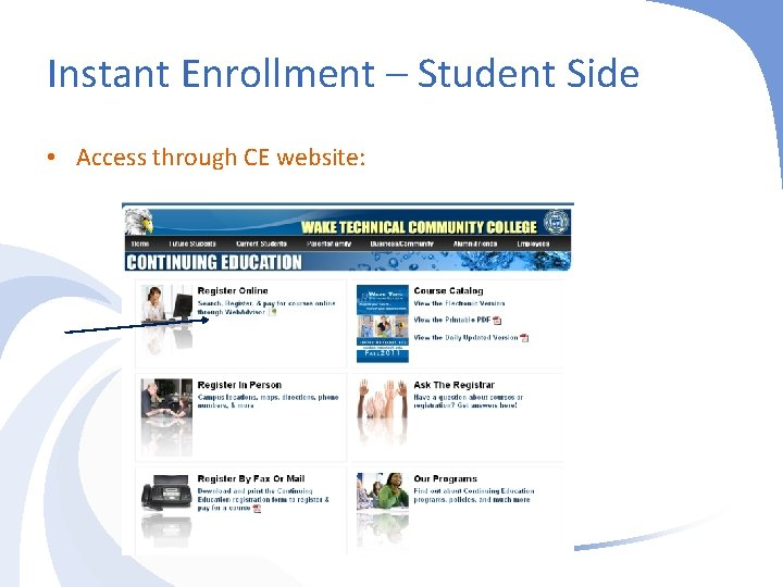 Instant Enrollment – Student Side • Access through CE website: