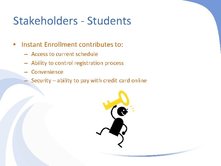 Stakeholders - Students • Instant Enrollment contributes to: – – Access to current schedule
