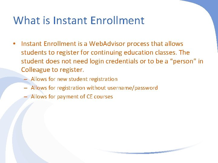 What is Instant Enrollment • Instant Enrollment is a Web. Advisor process that allows