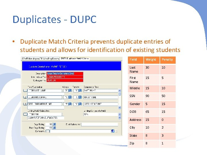 Duplicates - DUPC • Duplicate Match Criteria prevents duplicate entries of students and allows