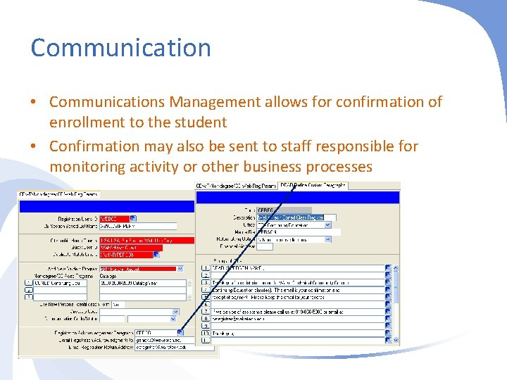 Communication • Communications Management allows for confirmation of enrollment to the student • Confirmation