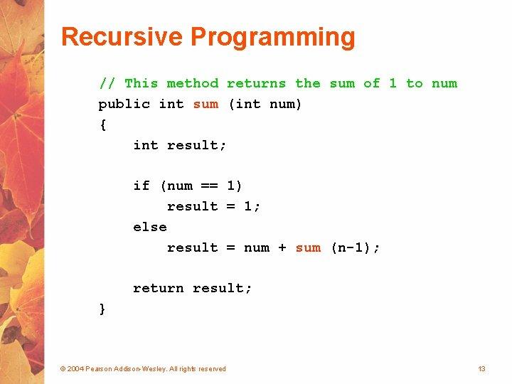 Recursive Programming // This method returns the sum of 1 to num public int