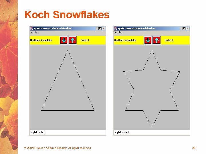 Koch Snowflakes © 2004 Pearson Addison-Wesley. All rights reserved 29