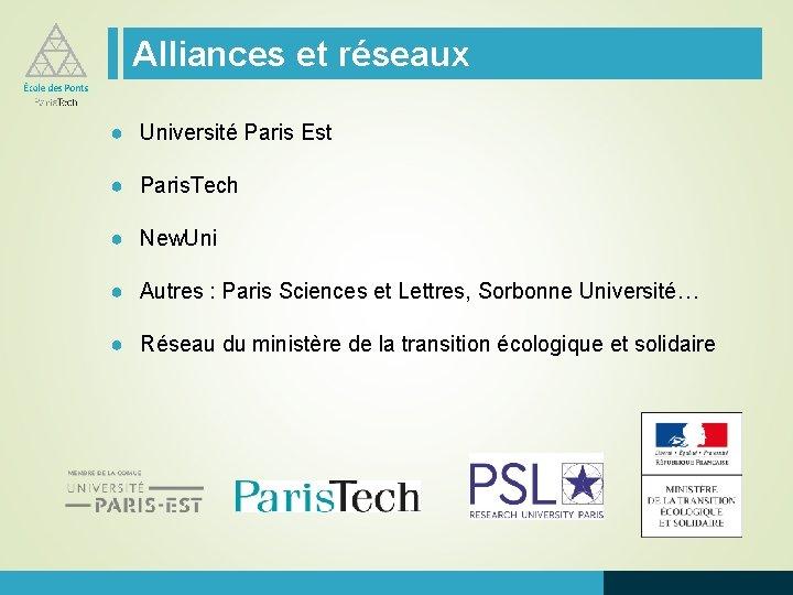 Alliances et réseaux ● Université Paris Est ● Paris. Tech ● New. Uni ●