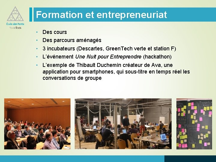 Formation et entrepreneuriat • • • Des cours Des parcours aménagés 3 incubateurs (Descartes,