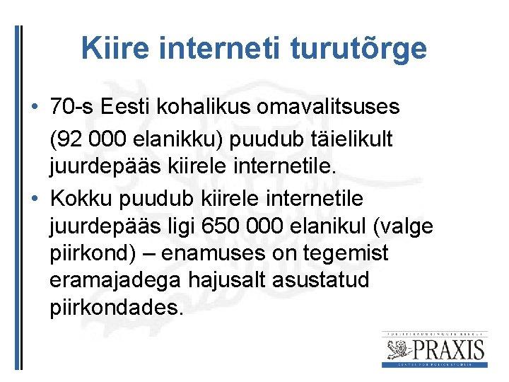 Kiire interneti turutõrge • 70 -s Eesti kohalikus omavalitsuses (92 000 elanikku) puudub täielikult