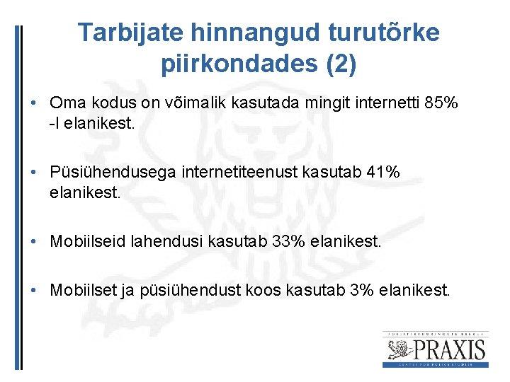 Tarbijate hinnangud turutõrke piirkondades (2) • Oma kodus on võimalik kasutada mingit internetti 85%