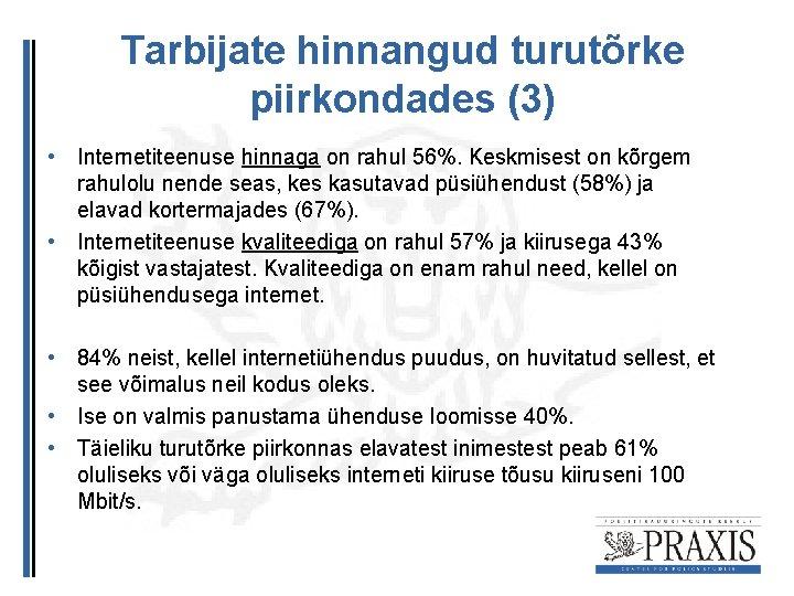 Tarbijate hinnangud turutõrke piirkondades (3) • Internetiteenuse hinnaga on rahul 56%. Keskmisest on kõrgem