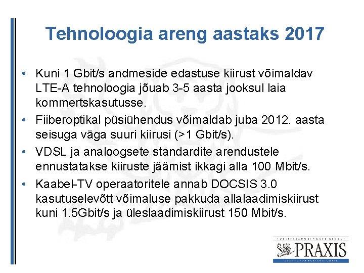 Tehnoloogia areng aastaks 2017 • Kuni 1 Gbit/s andmeside edastuse kiirust võimaldav LTE-A tehnoloogia