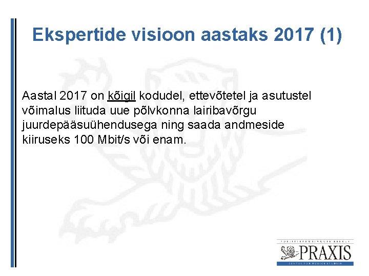 Ekspertide visioon aastaks 2017 (1) Aastal 2017 on kõigil kodudel, ettevõtetel ja asutustel võimalus
