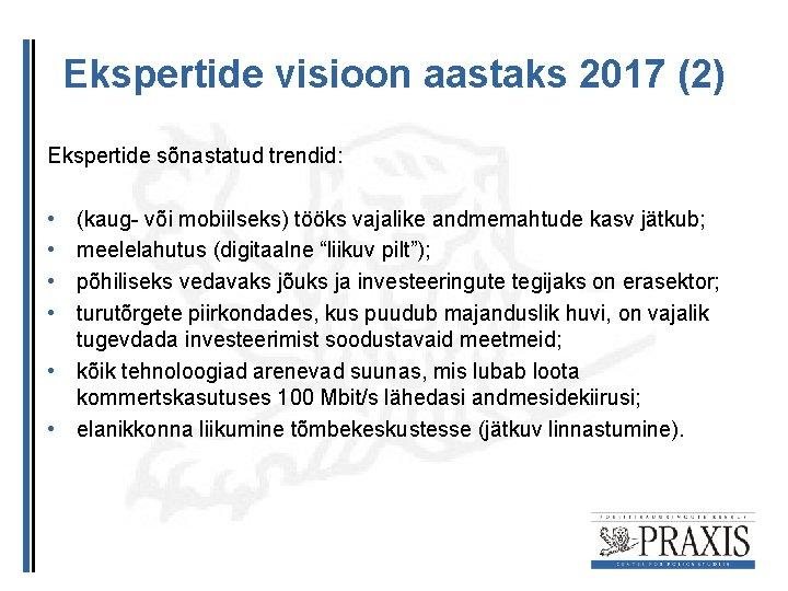 Ekspertide visioon aastaks 2017 (2) Ekspertide sõnastatud trendid: • • (kaug- või mobiilseks) tööks