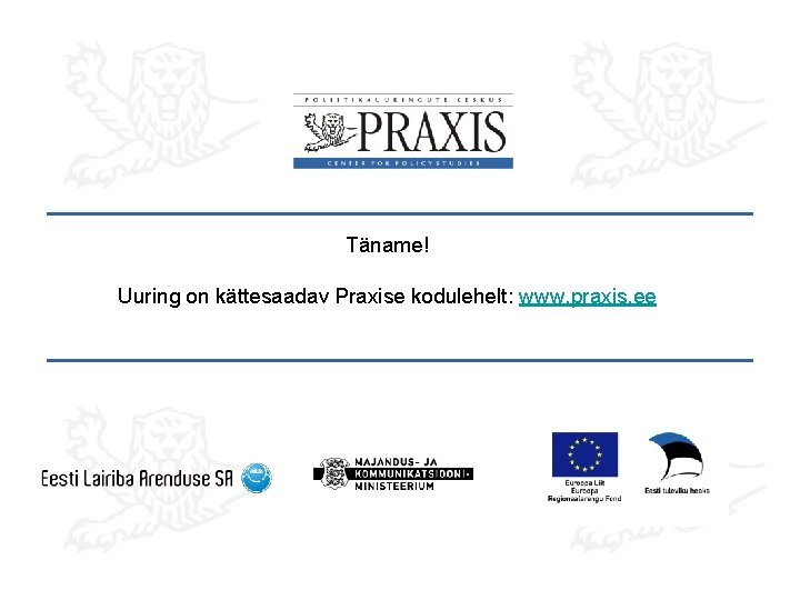 Täname! Uuring on kättesaadav Praxise kodulehelt: www. praxis. ee