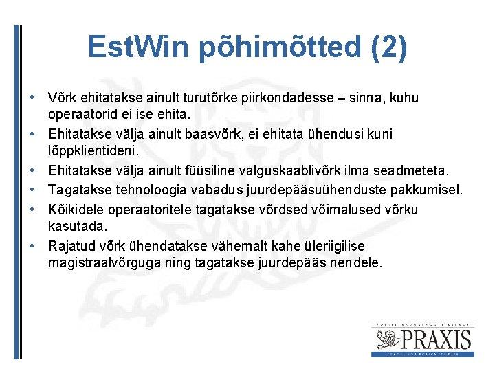 Est. Win põhimõtted (2) • Võrk ehitatakse ainult turutõrke piirkondadesse – sinna, kuhu operaatorid