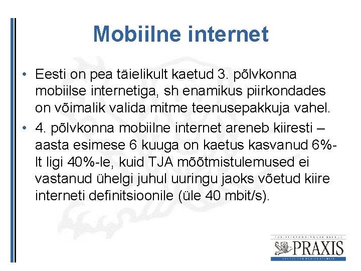 Mobiilne internet • Eesti on pea täielikult kaetud 3. põlvkonna mobiilse internetiga, sh enamikus