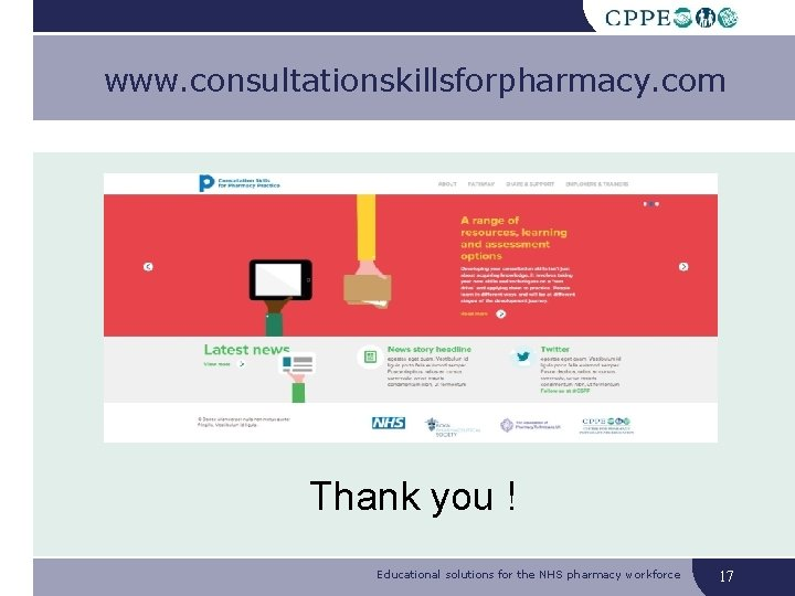 www. consultationskillsforpharmacy. com Thank you ! Educational solutions for the NHS pharmacy workforce 17