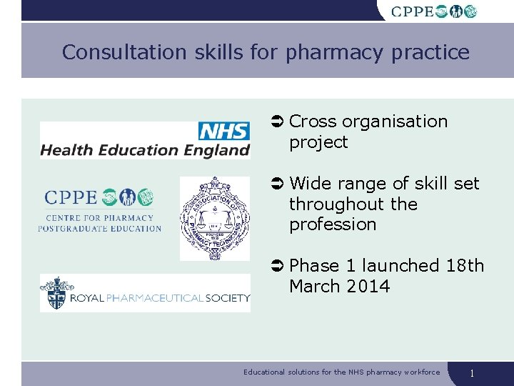 Consultation skills for pharmacy practice Cross organisation project Wide range of skill set throughout