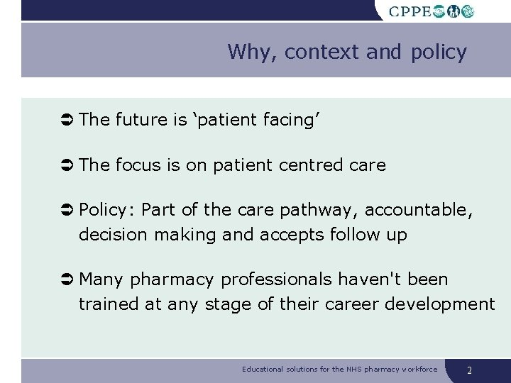 Why, context and policy The future is 'patient facing' The focus is on patient