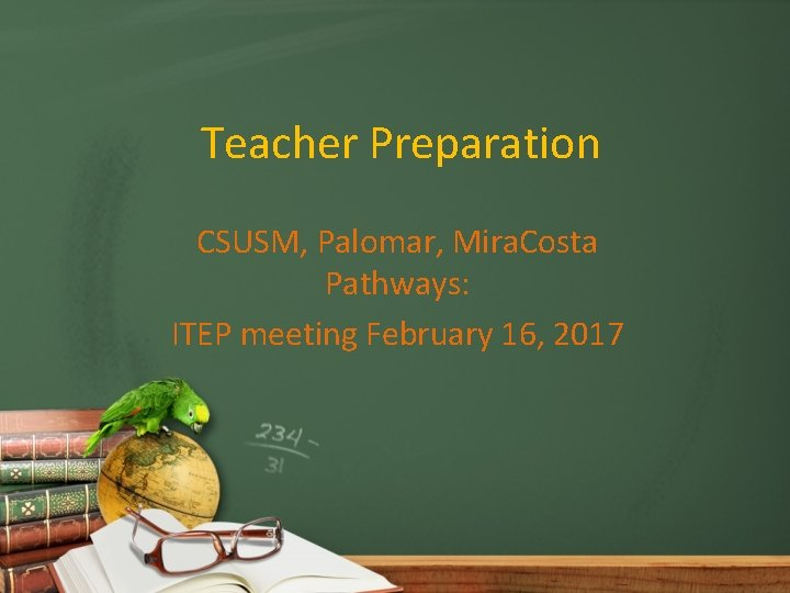 Teacher Preparation CSUSM, Palomar, Mira. Costa Pathways: ITEP meeting February 16, 2017