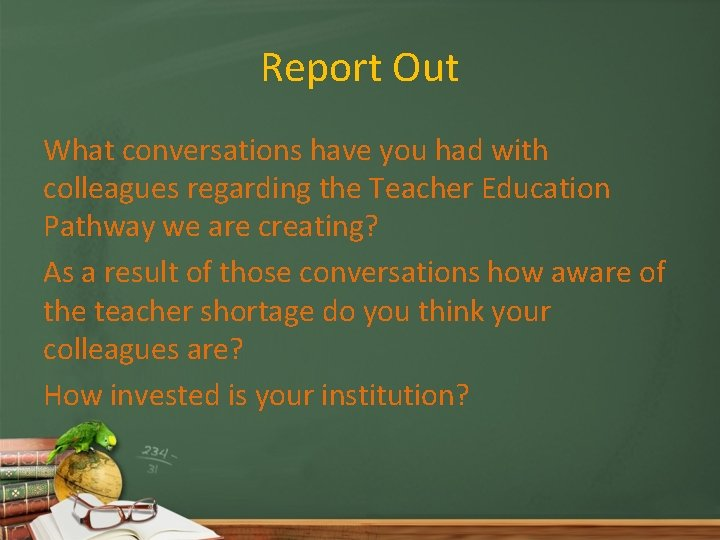 Report Out What conversations have you had with colleagues regarding the Teacher Education Pathway