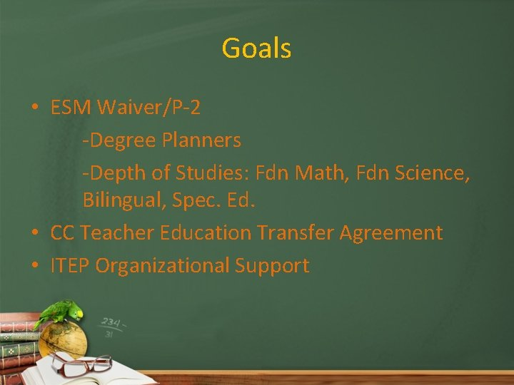Goals • ESM Waiver/P-2 -Degree Planners -Depth of Studies: Fdn Math, Fdn Science, Bilingual,