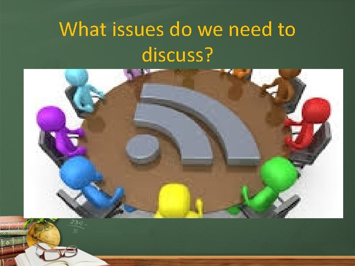What issues do we need to discuss?