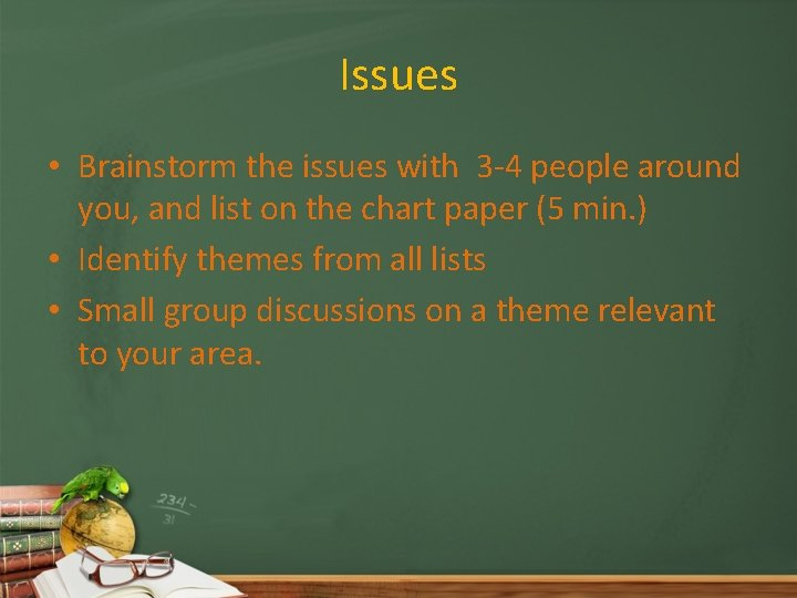 Issues • Brainstorm the issues with 3 -4 people around you, and list on