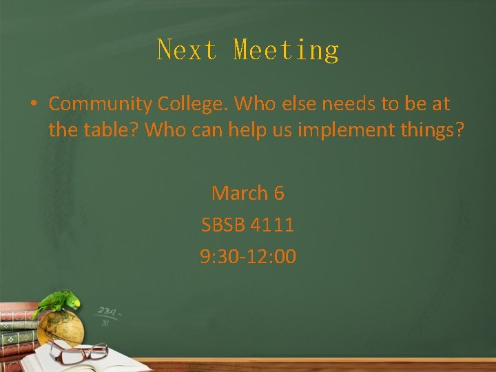 Next Meeting • Community College. Who else needs to be at the table? Who