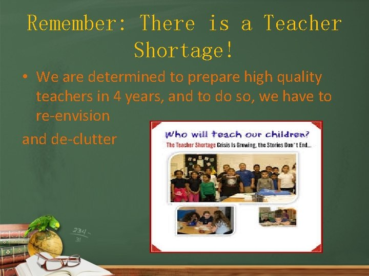 Remember: There is a Teacher Shortage! • We are determined to prepare high quality