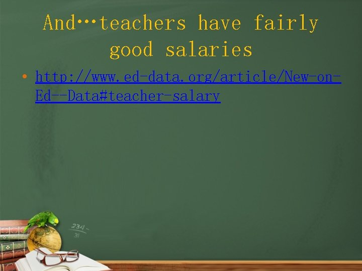 And…teachers have fairly good salaries • http: //www. ed-data. org/article/New-on. Ed--Data#teacher-salary
