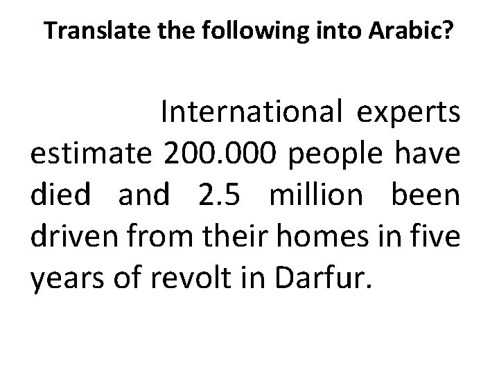 Translate the following into Arabic? International experts estimate 200. 000 people have died and