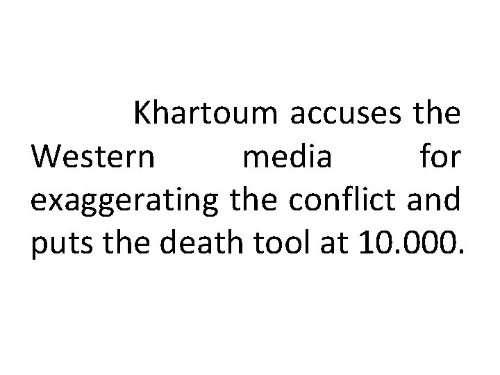 Khartoum accuses the Western media for exaggerating the conflict and puts the death tool