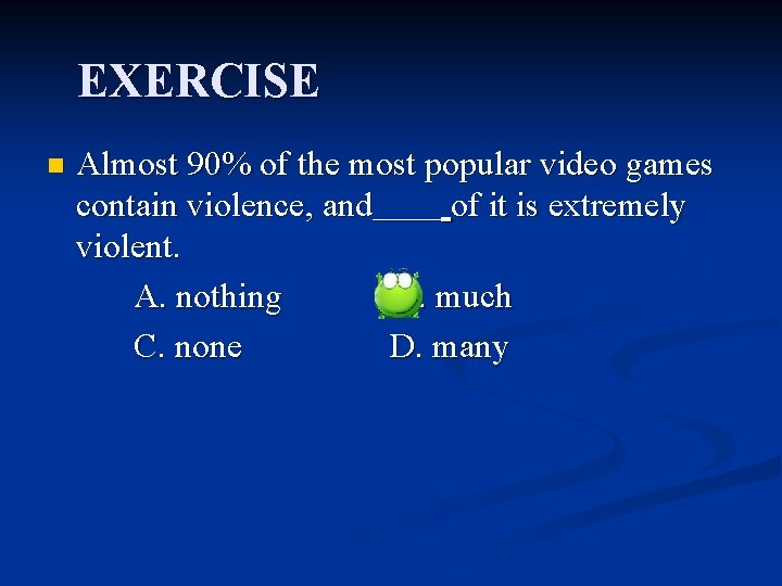 EXERCISE n Almost 90% of the most popular video games contain violence, and__ of