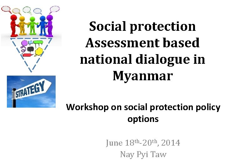 Social protection Assessment based national dialogue in Myanmar Workshop on social protection policy options