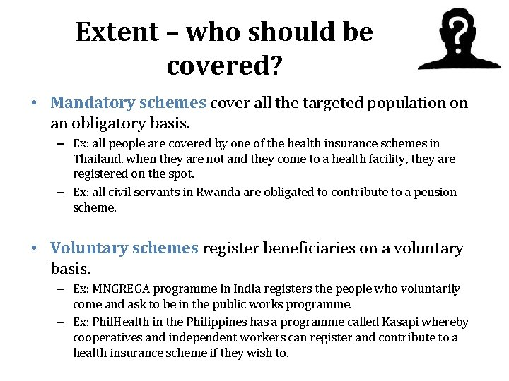 Extent – who should be covered? • Mandatory schemes cover all the targeted population