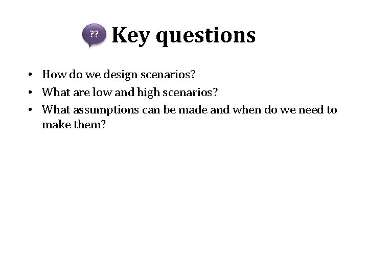 Key questions • How do we design scenarios? • What are low and high