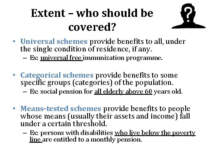 Extent – who should be covered? • Universal schemes provide benefits to all, under