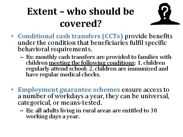Extent – who should be covered? • Conditional cash transfers (CCTs) provide benefits under