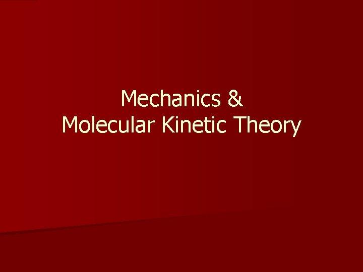 Mechanics & Molecular Kinetic Theory