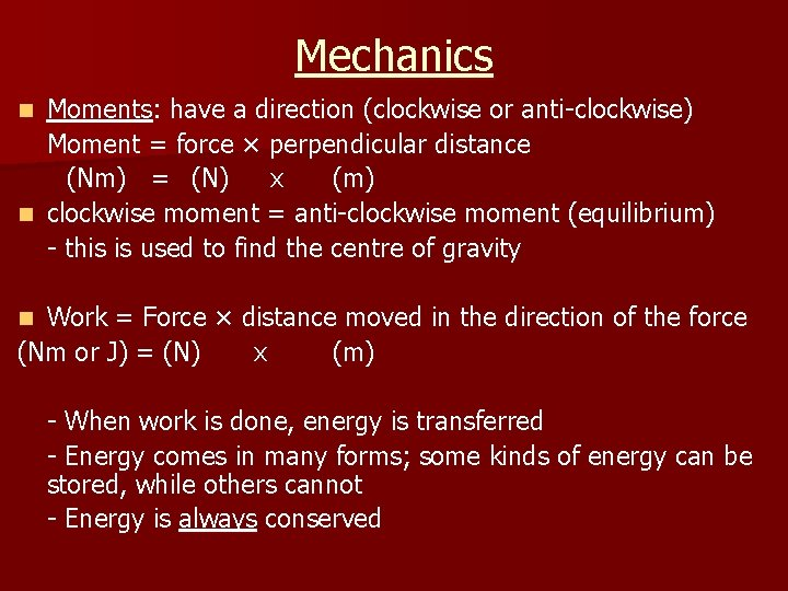 Mechanics Moments: have a direction (clockwise or anti-clockwise) Moment = force × perpendicular distance