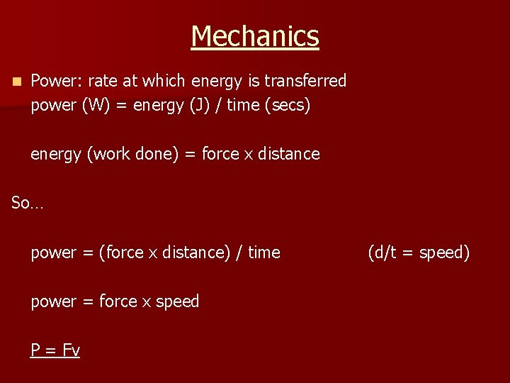 Mechanics n Power: rate at which energy is transferred power (W) = energy (J)