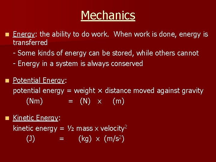 Mechanics n Energy: the ability to do work. When work is done, energy is