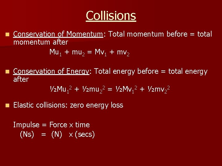 Collisions n Conservation of Momentum: Total momentum before = total momentum after Mu 1