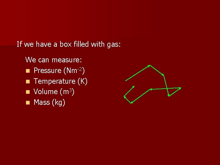 If we have a box filled with gas: We can measure: n Pressure (Nm-2)