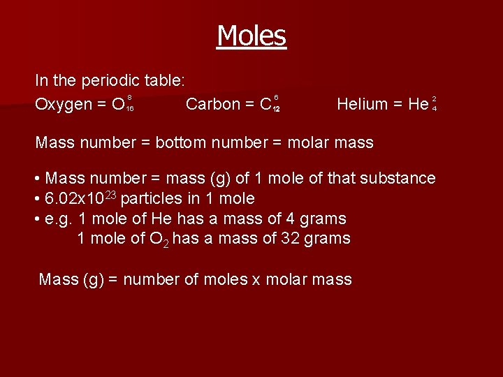 Moles In the periodic table: 8 6 Oxygen = O 16 Carbon = C