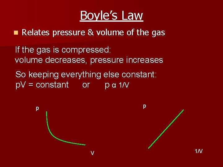Boyle's Law n Relates pressure & volume of the gas If the gas is